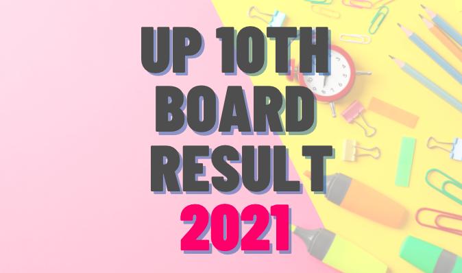 upmsp result 2021 class 10, up board result 2021, up board result 2021 class 10, upmsp, upmsp.edu.in 2021, upresults.nic.in 2021