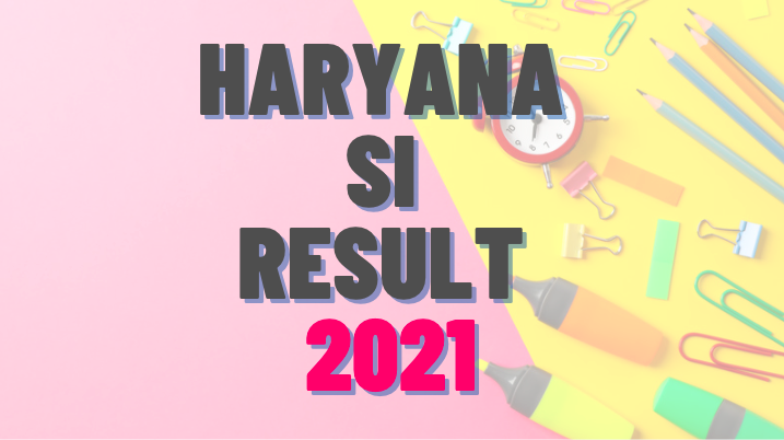 hssc si male result 2021, si male result 2021, haryana si result 2021, hssc si male result 2021, hssc result 2021 link, haryana police si result 2021, haryana si male result 2021
